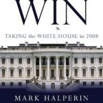Mark Harperin Book The Way to Win What Clinton, Bush, and Rove Know about Taking the White House in 2008
