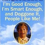 Al Franken - Im Good Enough, Im Smart Enough, and Doggone It, People Like Me!