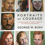 Portraits of Courage A Commander in Chiefs Tribute to Americas Warriors